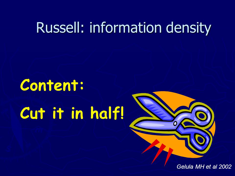 Russell: information density Content: Cut it in half! Gelula MH et al 2002