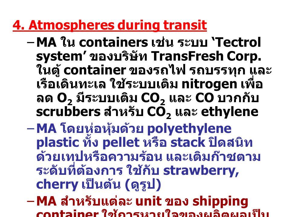 4. Atmospheres during transit –MA ใน containers เช่น ระบบ 'Tectrol system' ของบริษัท TransFresh Corp. ในตู้ container ของรถไฟ รถบรรทุก และ เรือเดินทะเ