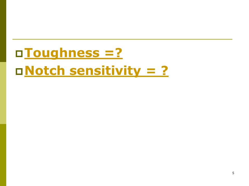 5  Toughness =?  Notch sensitivity = ?