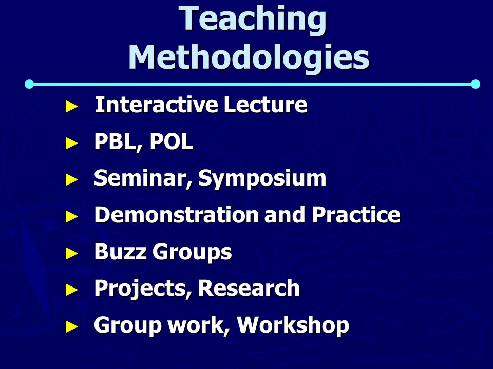 Teaching Methodologies Teaching Methodologies ► Interactive Lecture ► PBL, POL ► Seminar, Symposium ► Demonstration and Practice ► Buzz Groups ► Projects, Research ► Group work, Workshop