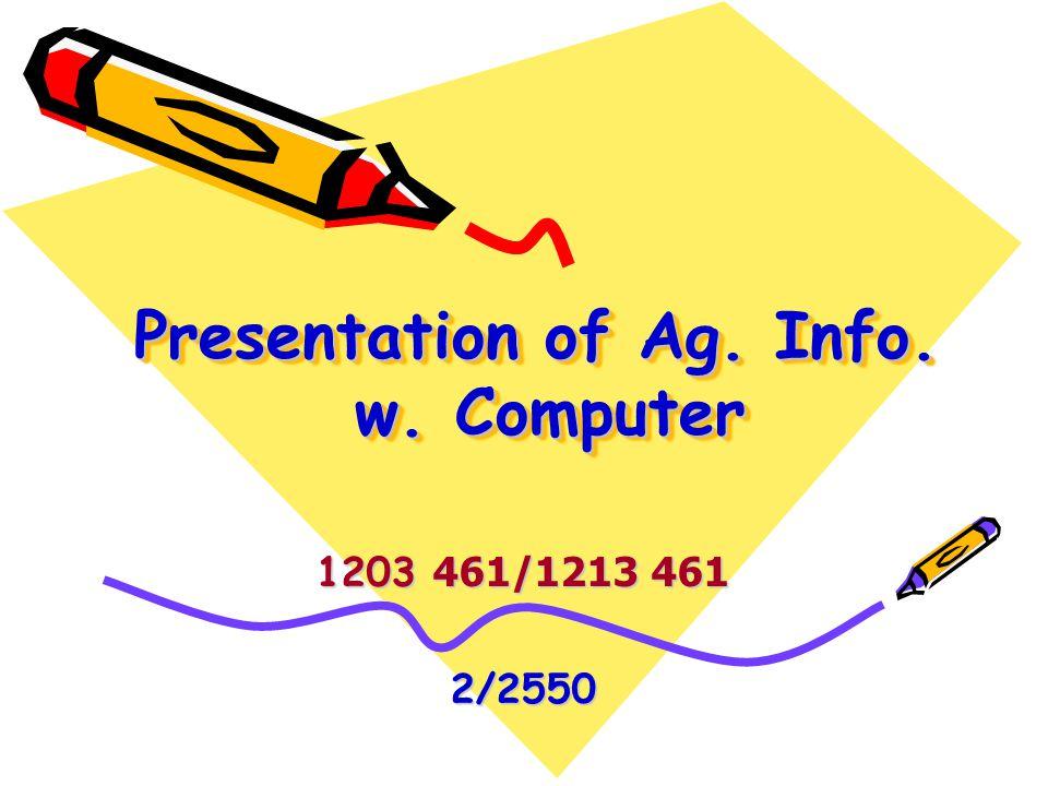 Presentation of Ag. Info. w. Computer 1203 461/1213 461 2/2550