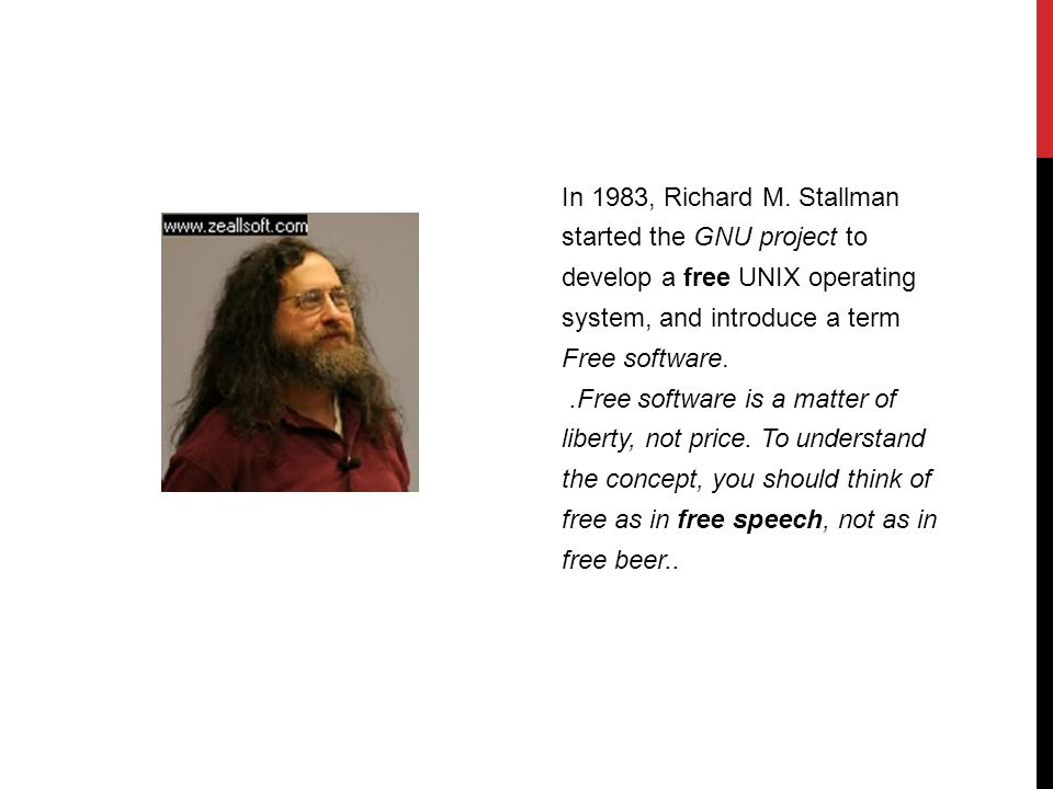 In 1983, Richard M. Stallman started the GNU project to develop a free UNIX operating system, and introduce a term Free software..Free software is a m