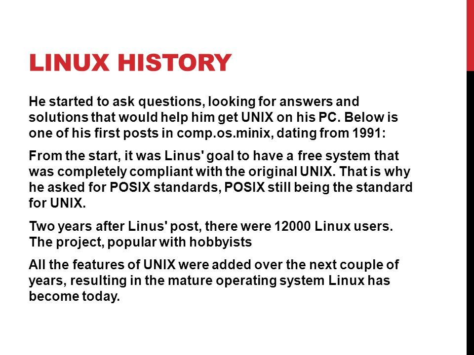 LINUX HISTORY He started to ask questions, looking for answers and solutions that would help him get UNIX on his PC.