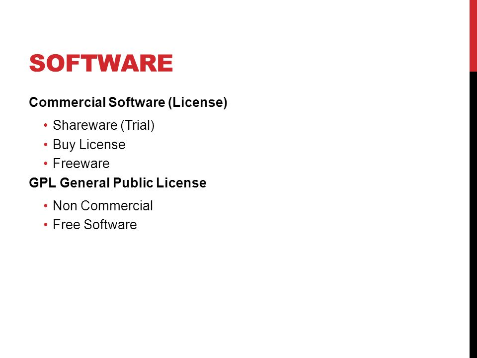SOFTWARE Commercial Software (License) Shareware (Trial) Buy License Freeware GPL General Public License Non Commercial Free Software