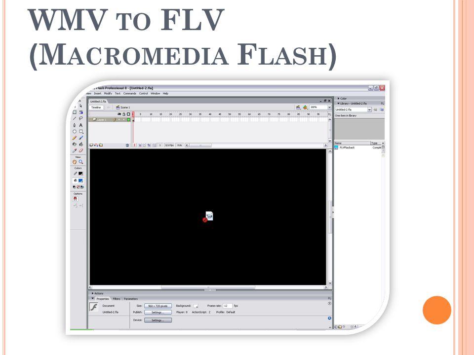 โปรแกรมที่ใช้แปลงไฟล์ จาก WMV TO FLV (M ACROMEDIA F LASH )