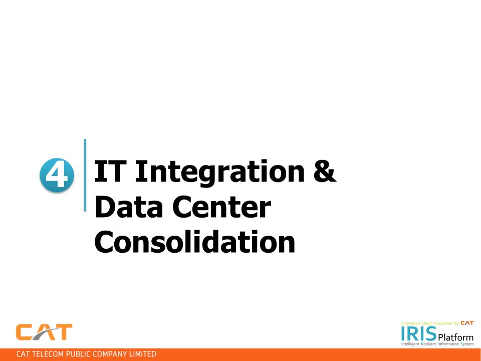 IT Integration & Data Center Consolidation 4 4