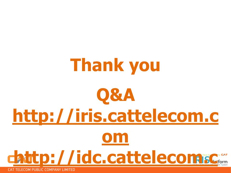 Thank you Q&A http://iris.cattelecom.c om http://idc.cattelecom.c om