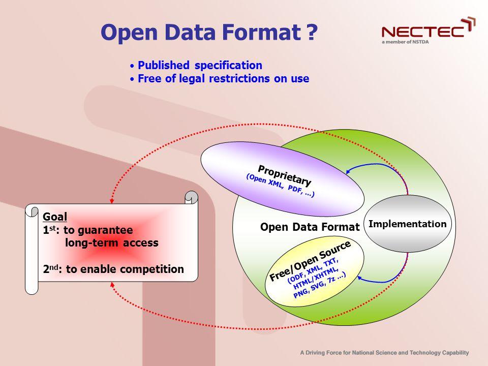 Open Data Format ? Open Data Format Implementation Proprietary (Open XML, PDF, …) Free/Open Source (ODF, XML, TXT, HTML/XHTML, PNG, SVG, 7z …) Goal 1