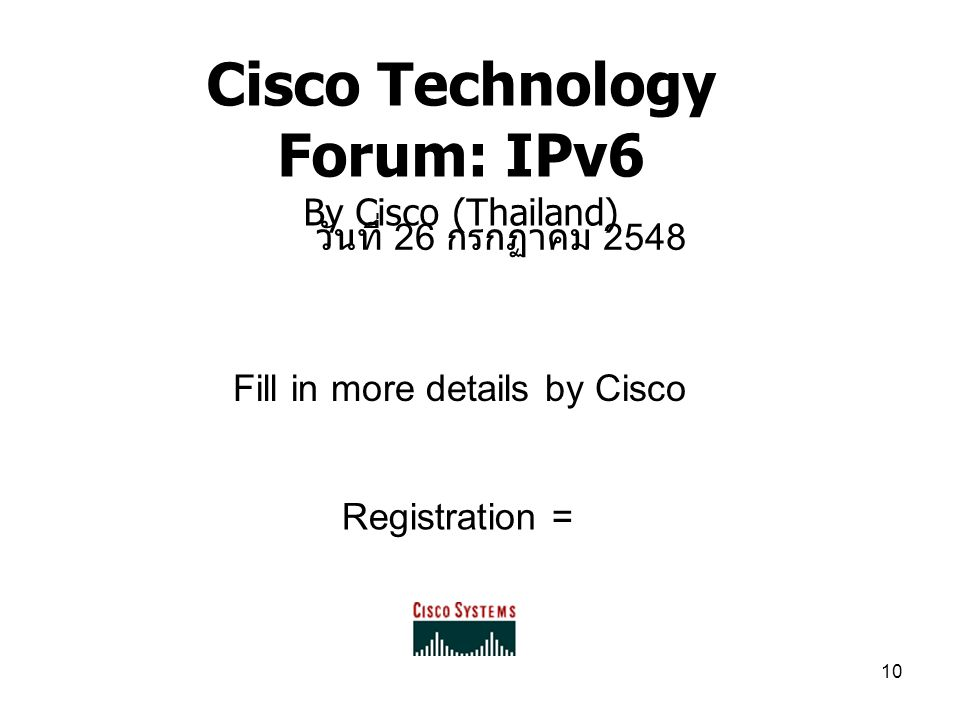 10 Cisco Technology Forum: IPv6 By Cisco (Thailand) Registration = Fill in more details by Cisco วันที่ 26 กรกฏาคม 2548