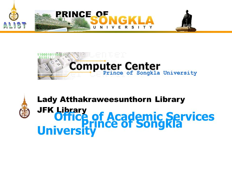 Lady Atthakraweesunthorn Library JFK Library Office of Academic Services, Prince of Songkla University Lady Atthakraweesunthorn Library JFK Library Office of Academic Services Prince of Songkla University