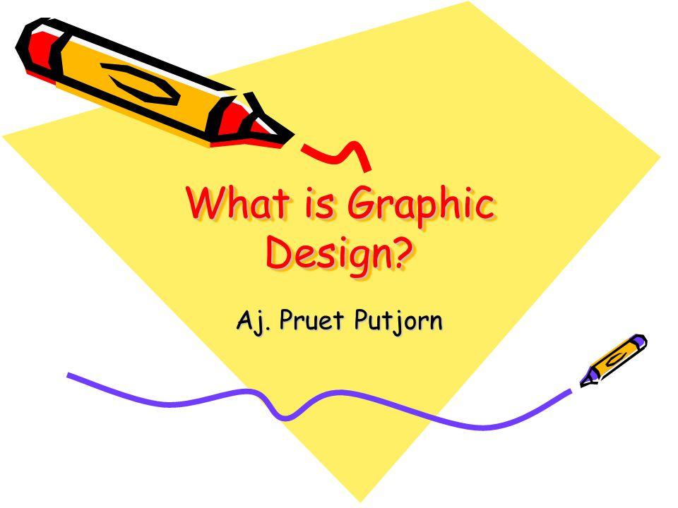 What is Graphic Design? Aj. Pruet Putjorn