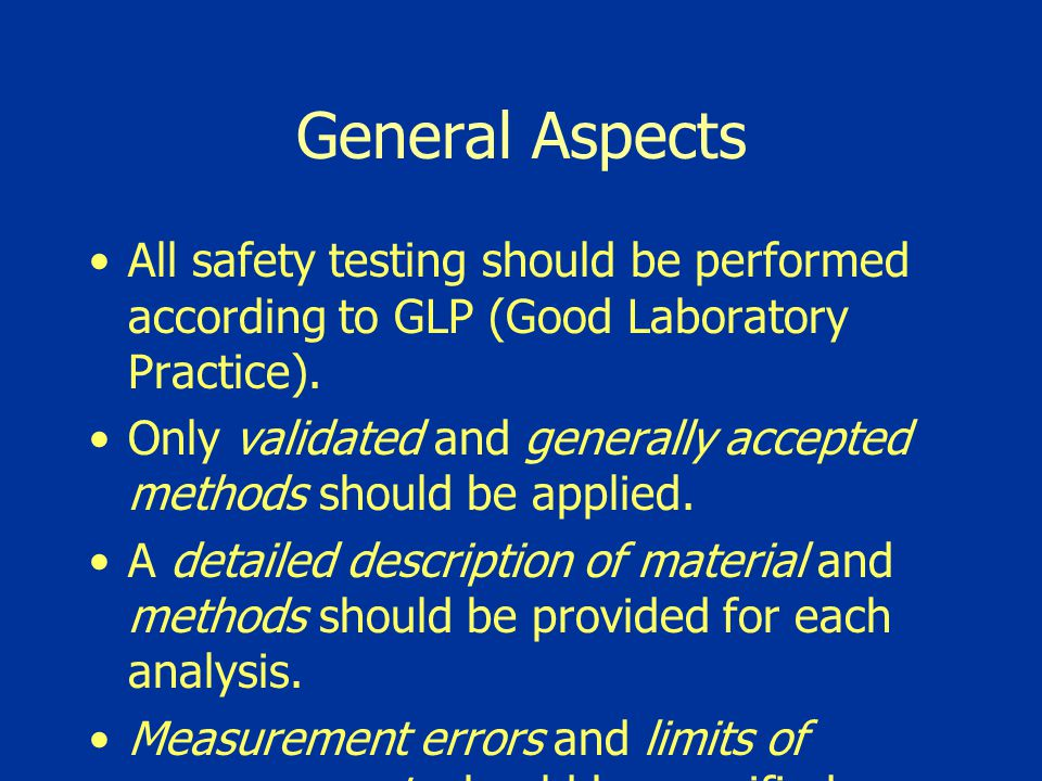 General Aspects All safety testing should be performed according to GLP (Good Laboratory Practice). Only validated and generally accepted methods shou