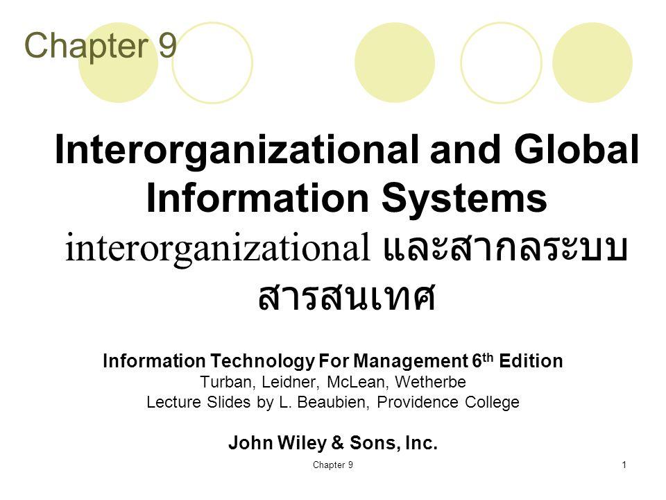 Chapter 92 Learning Objectives วัตถุประสงค์การ เรียนรู้ Define and Classify Interorganizational and virtual organizations information systems กำหนดและจำแนก องค์การระบบ interorganizational และเสมือนข้อมูล Describe interorgnizational activities, particularly order fulfillment อธิบายกิจกรรม interorgnizational โดยเฉพาะอย่าง ยิ่งปฏิบัติตามคำสั่ง Define and classify global information systems กำหนด และจัดระบบข้อมูลระดับโลก Present the major issues surrounding global information systems การนำเสนอประเด็นสำคัญโดยรอบระบบ สารสนเทศทั่วโลก