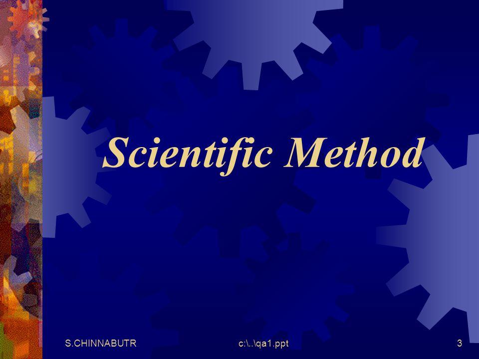 S.CHINNABUTRc:\..\qa1.ppt3 Scientific Method