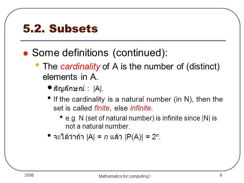 9 2006 Mathematics for computing I 5.2. Subsets Some definitions (continued): The cardinality of A is the number of (distinct) elements in A. สัญลักษณ