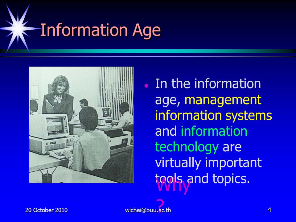 20 October 2010wichai@buu.ac.th4 Information Age In the information age, management information systems and information technology are virtually impor