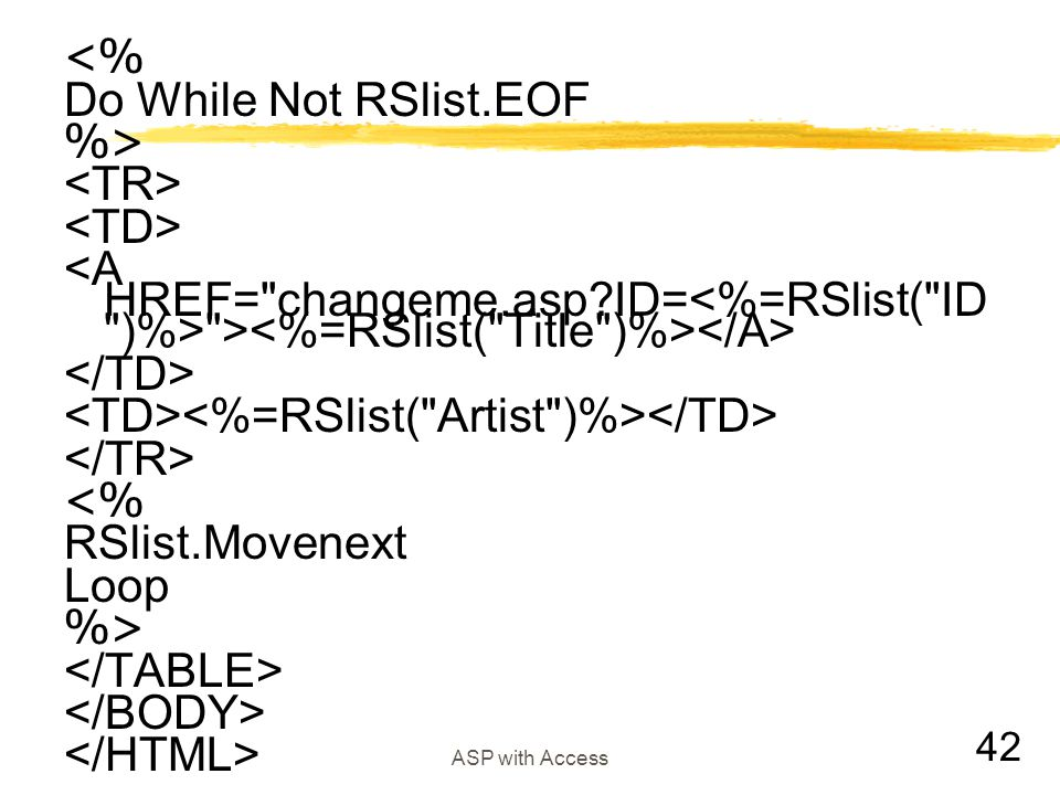 42 ASP with Access <% Do While Not RSlist.EOF %>