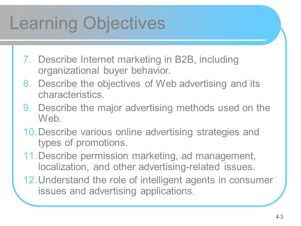 4-3 Learning Objectives 7.Describe Internet marketing in B2B, including organizational buyer behavior. 8.Describe the objectives of Web advertising an