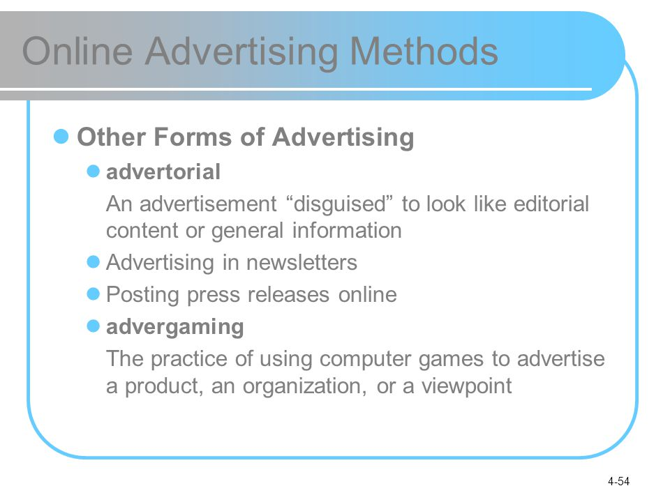 """4-54 Online Advertising Methods Other Forms of Advertising advertorial An advertisement """"disguised"""" to look like editorial content or general informat"""