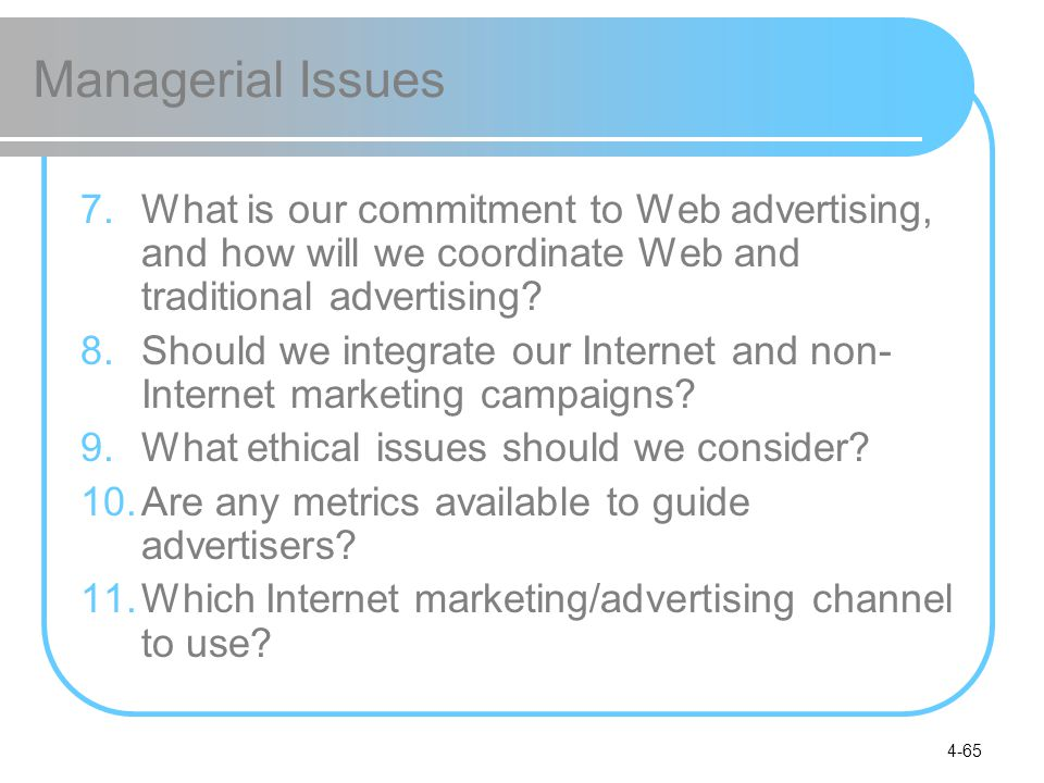 4-65 Managerial Issues 7.What is our commitment to Web advertising, and how will we coordinate Web and traditional advertising? 8.Should we integrate