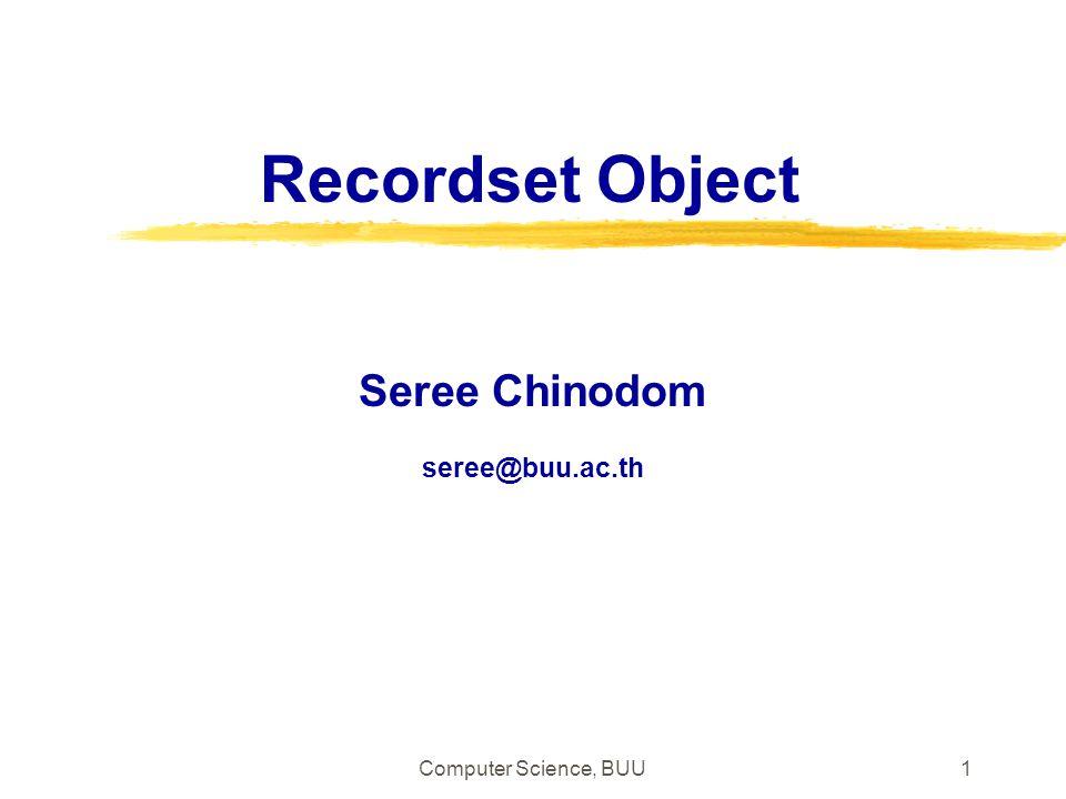 Computer Science, BUU1 Recordset Object Seree Chinodom seree@buu.ac.th