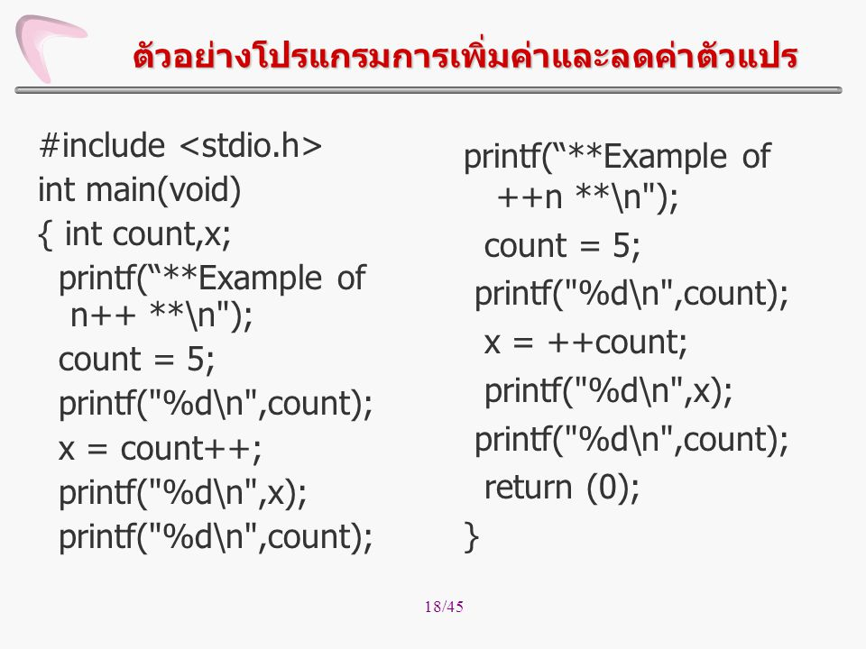 "18/45 #include int main(void) { int count,x; printf(""**Example of n++ **\n"