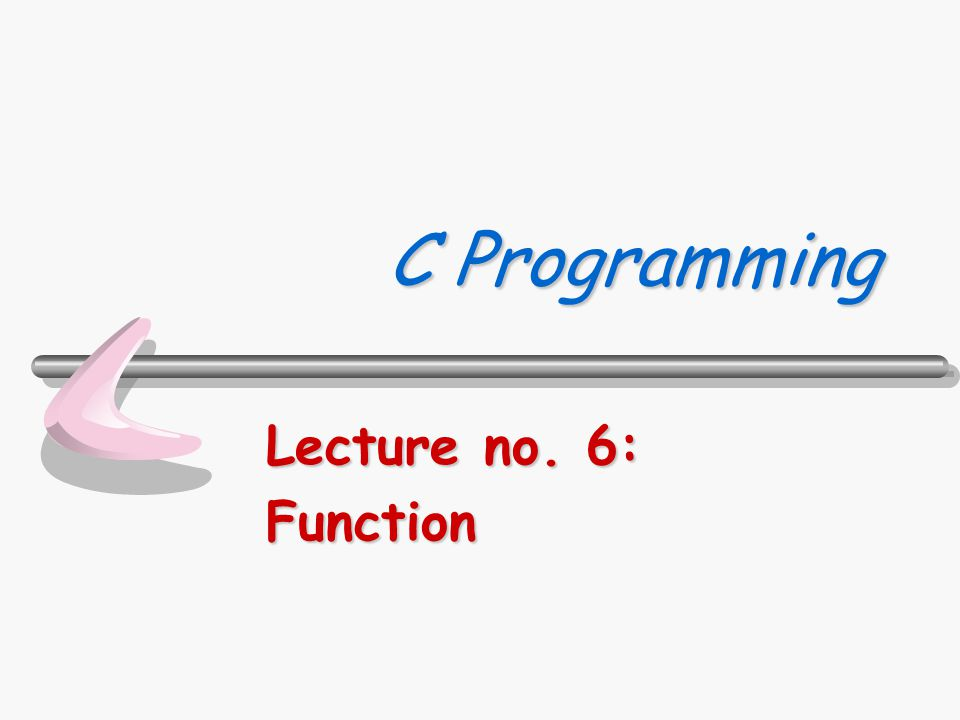 C Programming Lecture no. 6: Function
