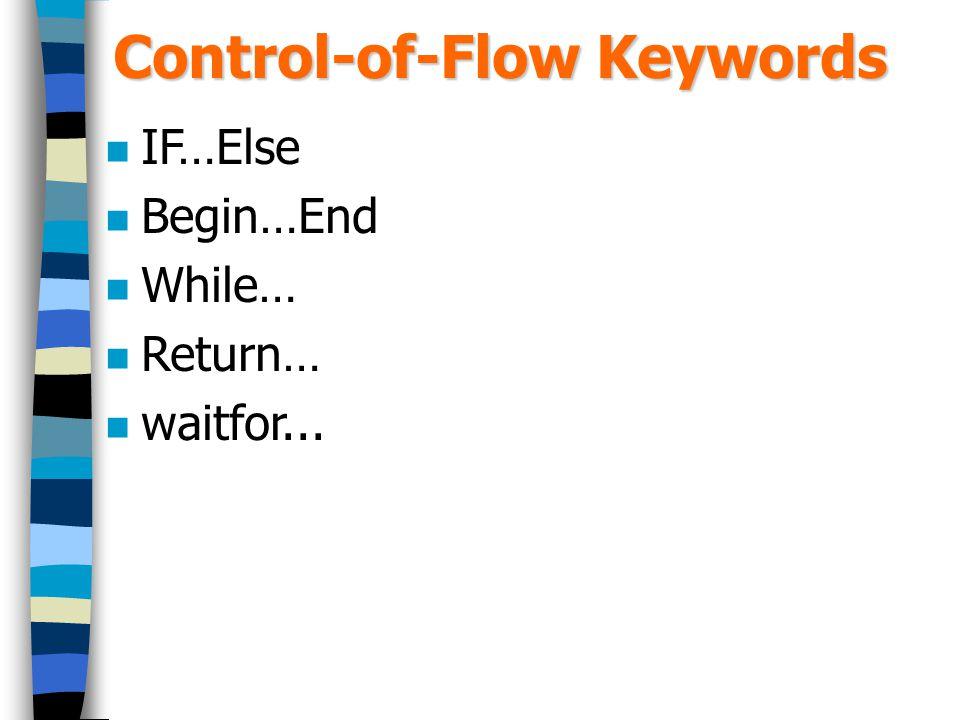 Control-of-Flow Keywords IF…Else Begin…End While… Return… waitfor...