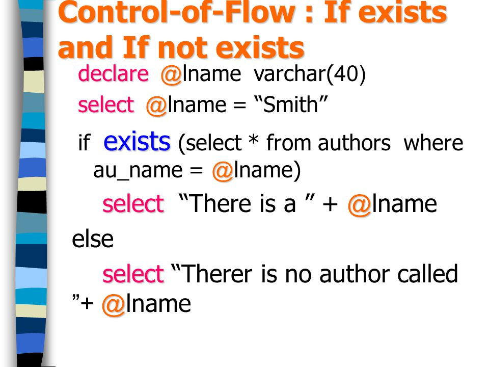 """Control-of-Flow : If exists and If not exists declare @ declare @lname varchar(40) select @ select @lname = """"Smith"""" exists @ if exists (select * from"""
