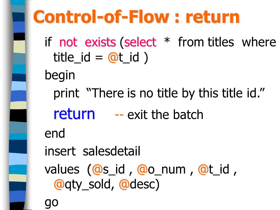 """Control-of-Flow : return not existsselect @ if not exists (select * from titles where title_id = @t_id ) begin print """"There is no title by this title"""