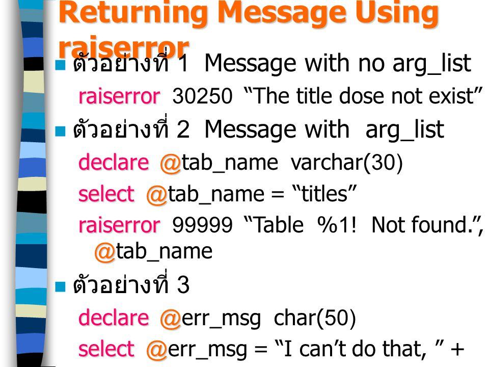 "Returning Message Using raiserror ตัวอย่างที่ 1 Message with no arg_list raiserror raiserror 30250 ""The title dose not exist"" ตัวอย่างที่ 2 Message wi"