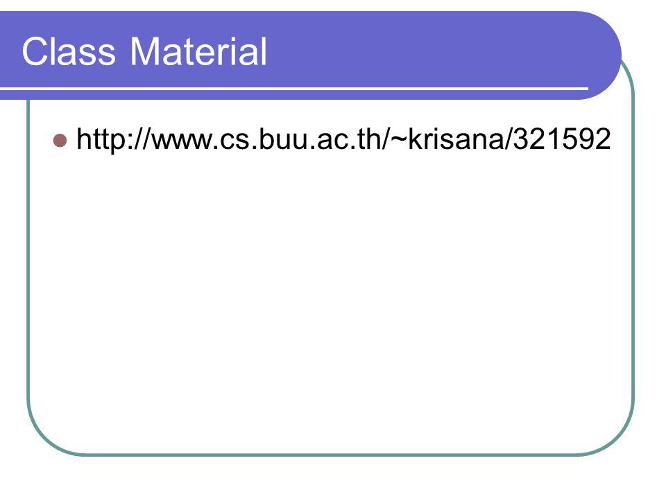 Class Material http://www.cs.buu.ac.th/~krisana/321592