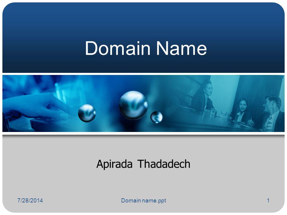 7/28/2014Domain name.ppt1 Domain Name Apirada Thadadech