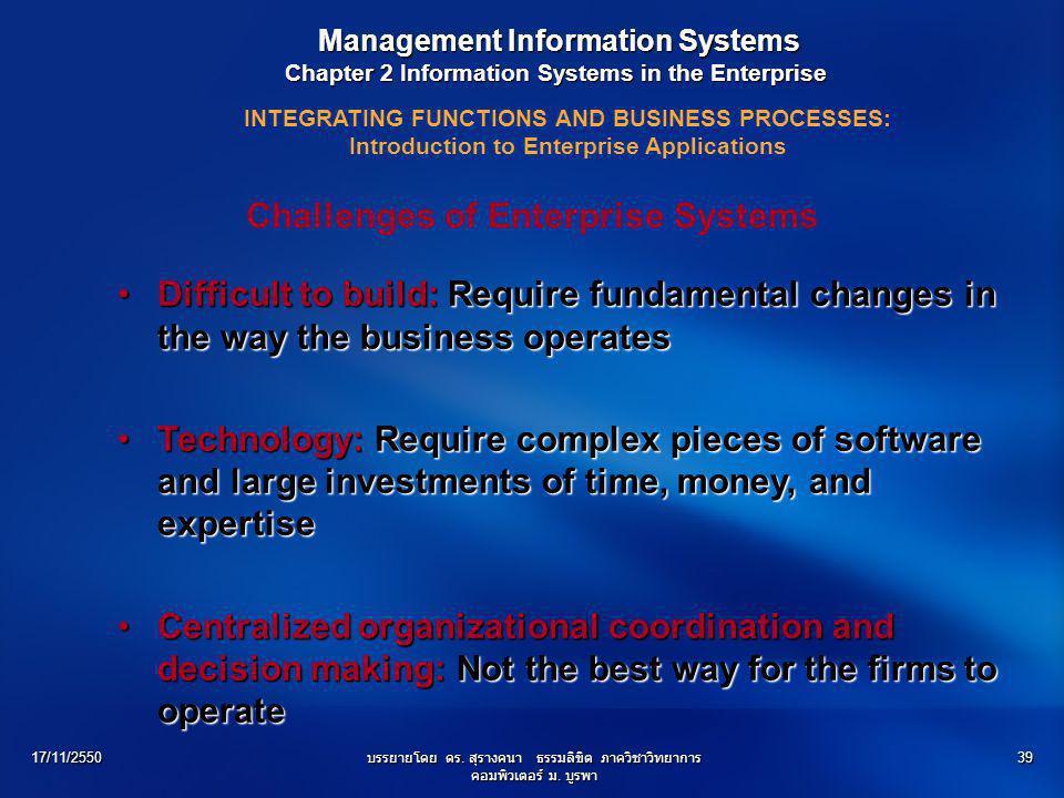 17/11/2550บรรยายโดย ดร. สุรางคนา ธรรมลิขิต ภาควิชาวิทยาการ คอมพิวเตอร์ ม. บูรพา 39 Management Information Systems Management Information Systems Chapt