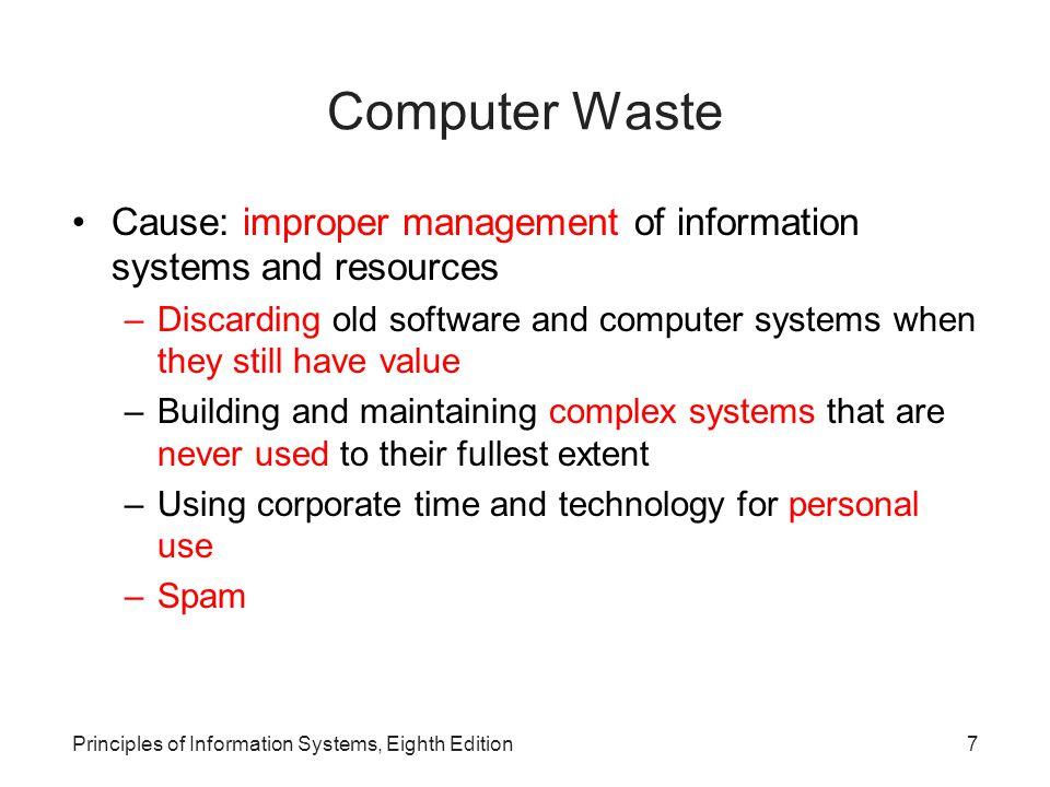18Principles of Information Systems, Eighth Edition The Computer as the Object of Crime Crimes fall into several categories –Illegal access and use การเข้าสู่ระบบหรือใช้งาน แบบ ไม่ถูกต้อง –Data alteration and destruction การเปลี่ยนข้อมูลและ ทำลายข้อมูล –Information and equipment theft การขโมยข้อมูลและ อุปกรณ์ –Software and Internet piracy การลักลอบใช้ซอฟต์แวร์ โดยไม่ได้รับอนุญาต –Computer-related scams การโกงต่างๆที่เกี่ยวข้องกับ คอมพิวเตอร์ –International computer crime อาชญากรรมคอมพิวเตอร์ ข้ามชาติ