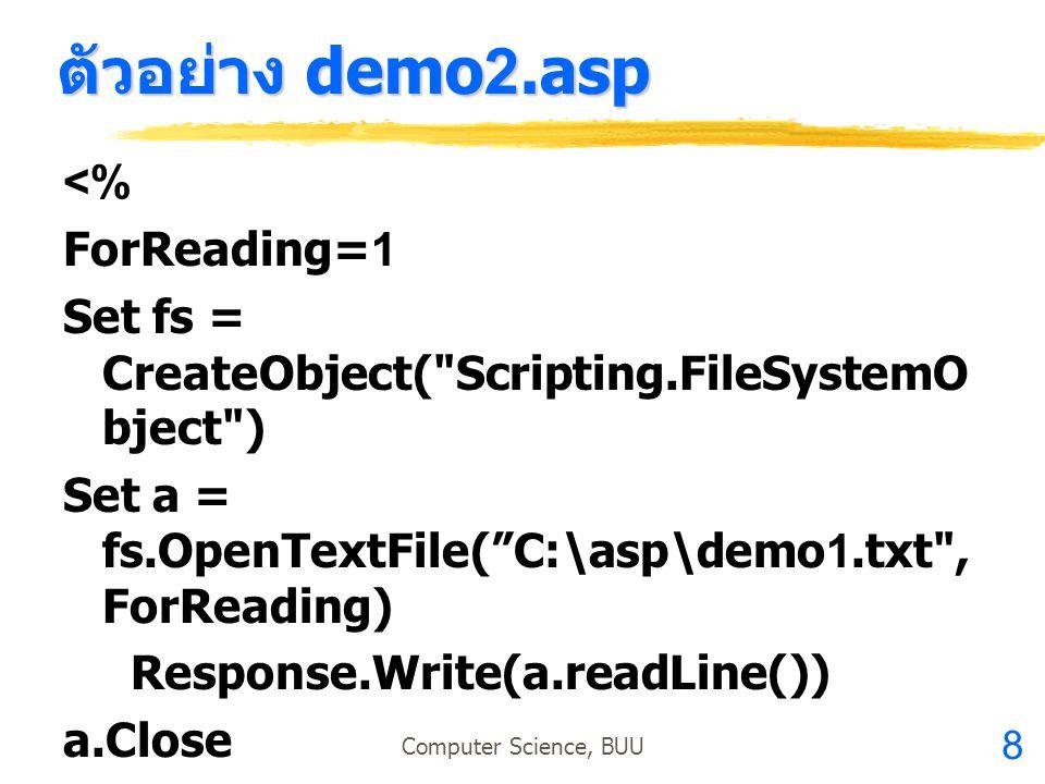 8 Computer Science, BUU ตัวอย่าง demo2.asp <% ForReading=1 Set fs = CreateObject(