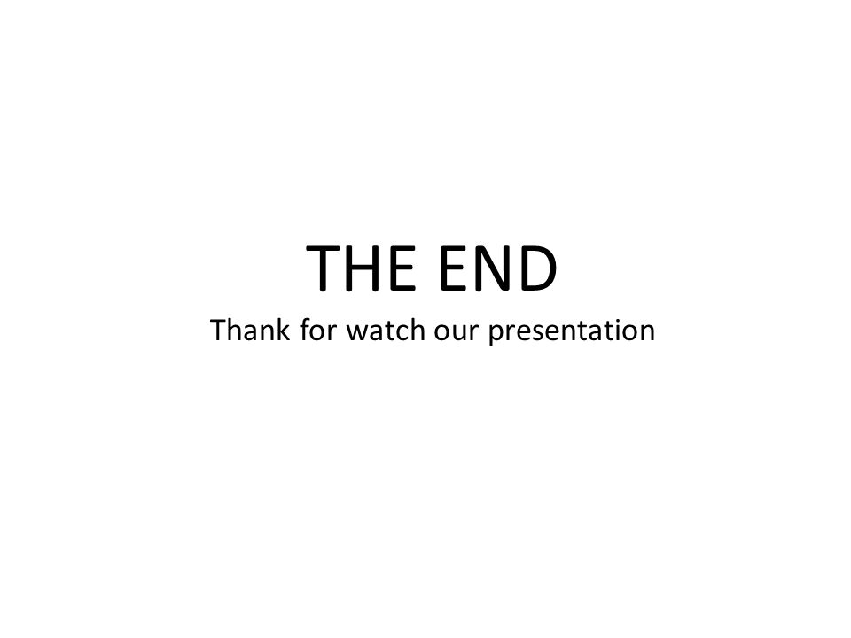 THE END Thank for watch our presentation