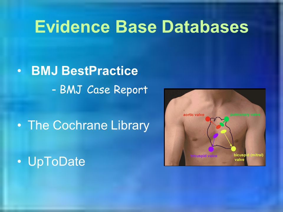 Evidence Base Databases BMJ BestPractice - BMJ Case Report The Cochrane Library UpToDate
