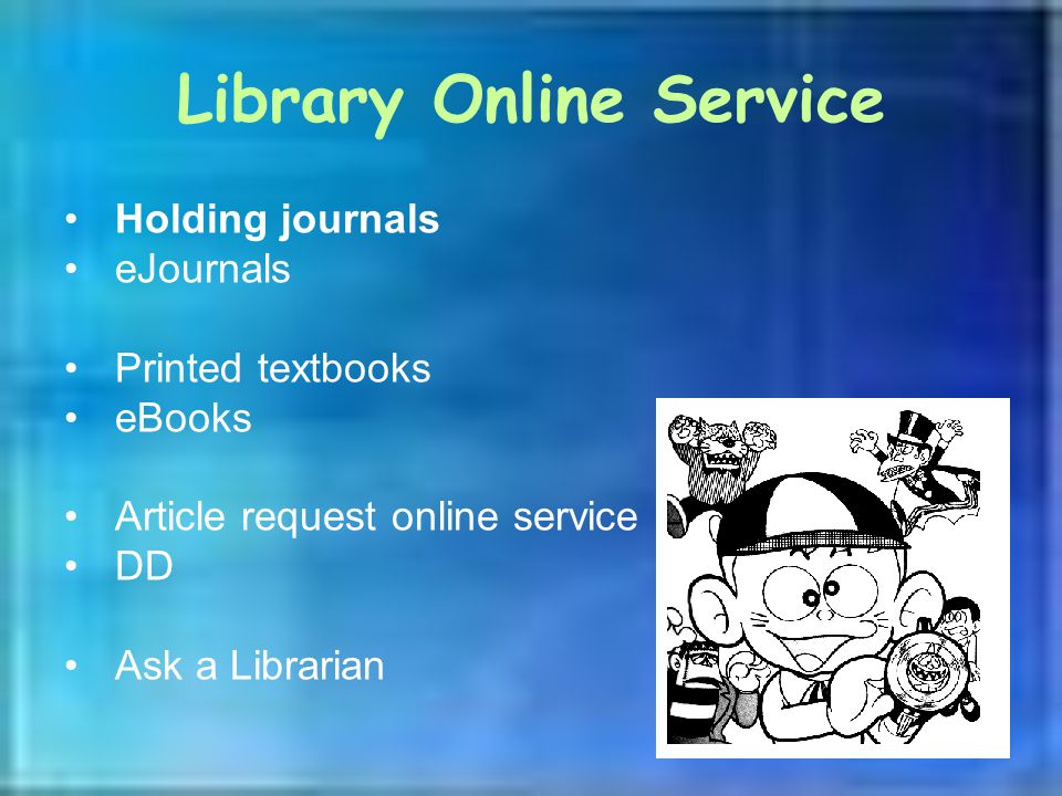 Library Online Service Holding journals eJournals Printed textbooks eBooks Article request online service DD Ask a Librarian