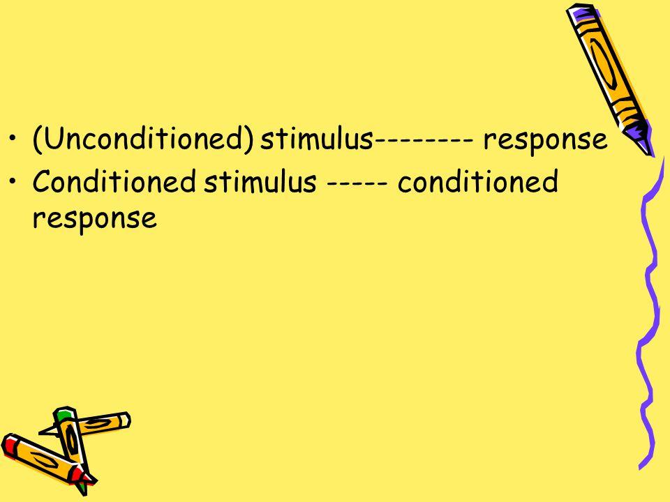 (Unconditioned) stimulus-------- response Conditioned stimulus ----- conditioned response