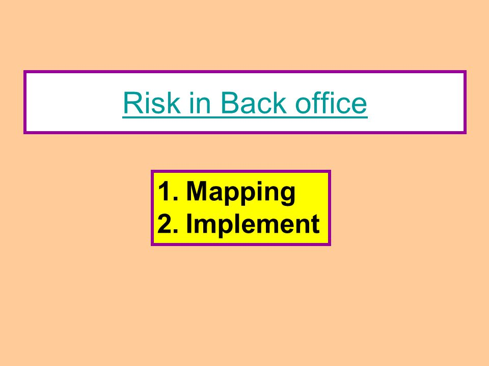 Risk in Back office 1.Mapping 2.Implement
