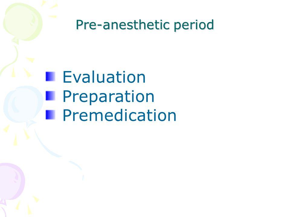 Pre-anesthetic period Evaluation Preparation Premedication