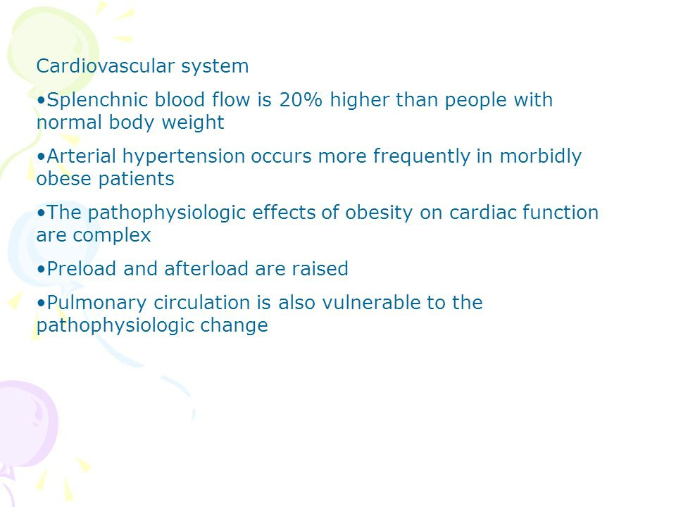 Cardiovascular system Splenchnic blood flow is 20% higher than people with normal body weight Arterial hypertension occurs more frequently in morbidly