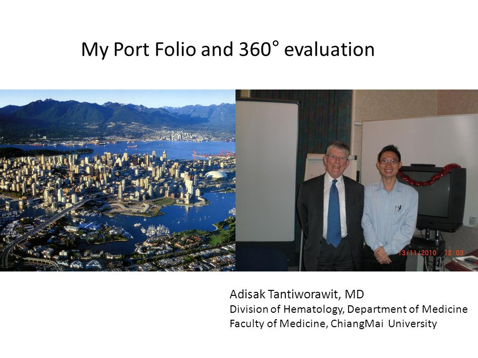 My Port Folio and 360° evaluation Adisak Tantiworawit, MD Division of Hematology, Department of Medicine Faculty of Medicine, ChiangMai University