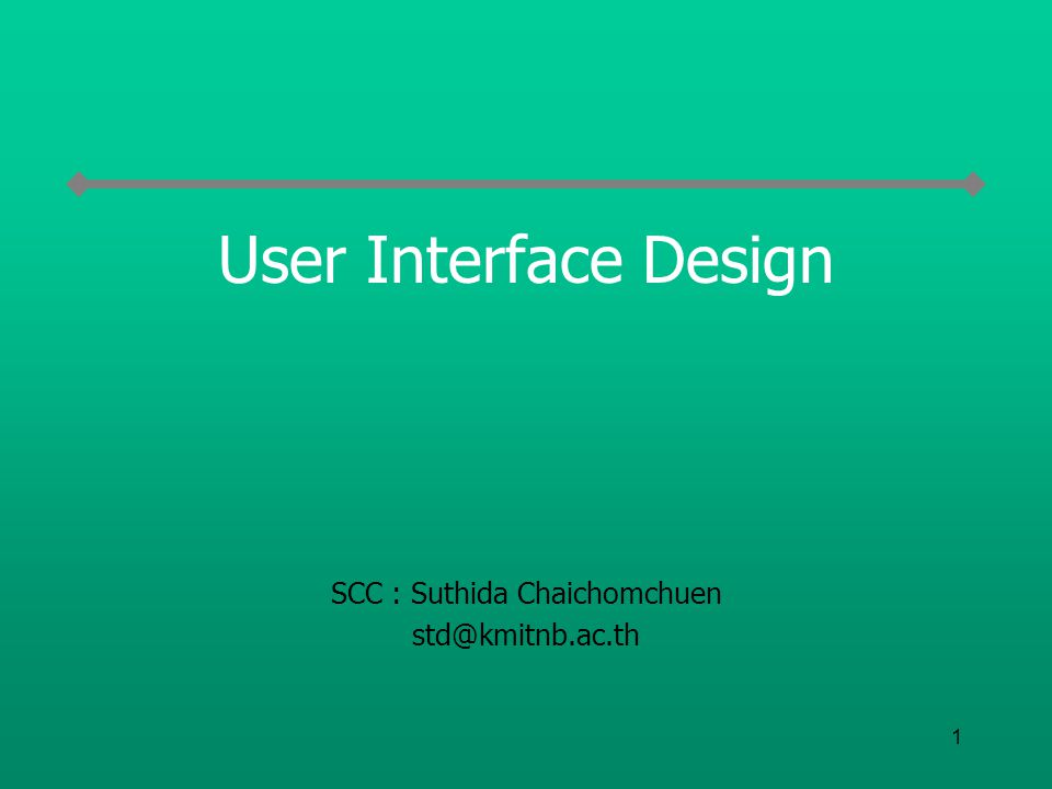 1 User Interface Design SCC : Suthida Chaichomchuen std@kmitnb.ac.th