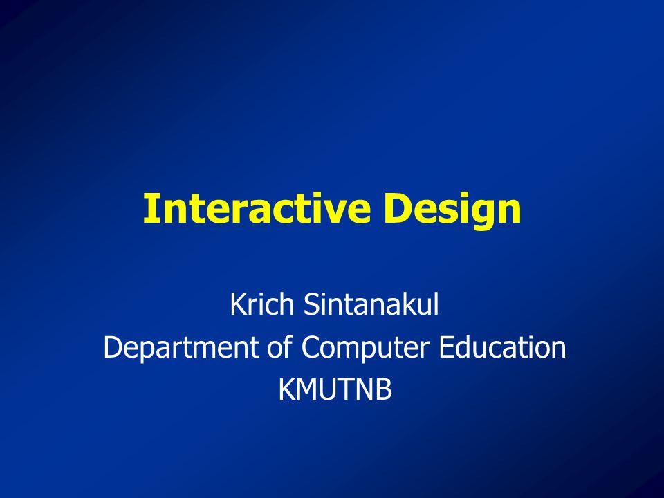 Interactive Design Krich Sintanakul Department of Computer Education KMUTNB