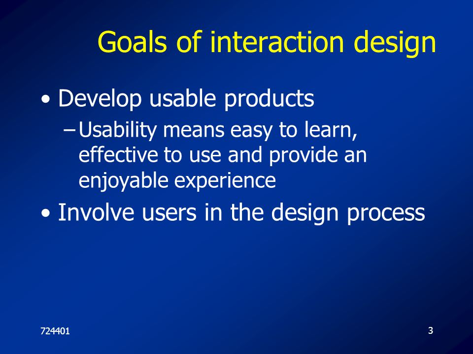 72440114 Usability goals Effective to use Efficient to use Safe to use Have good utility Easy to learn Easy to remember how to use
