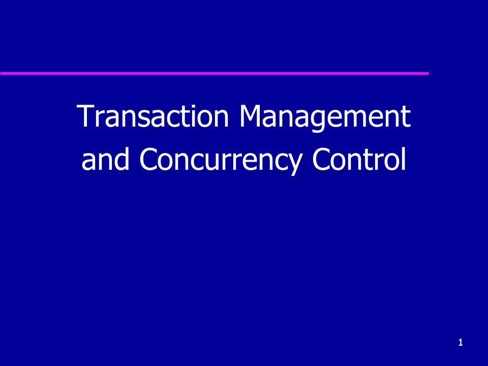 1 Transaction Management and Concurrency Control