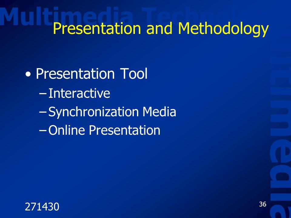 271430 36 Multimedia Technology Multimedia Presentation and Methodology Presentation Tool –Interactive –Synchronization Media –Online Presentation