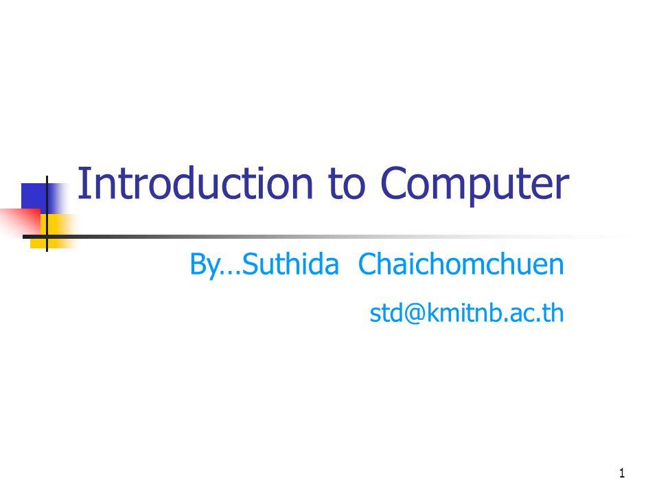 1 Introduction to Computer By…Suthida Chaichomchuen std@kmitnb.ac.th